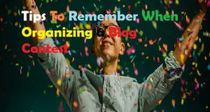 Tips To Remember When Organizing a Blog Contest