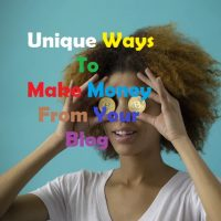 Unique ways to make money from your blog